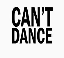 can't DANCE. Unisex T-Shirt