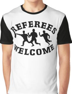 Referees welcome! (Refugees welcome parody) Graphic T-Shirt