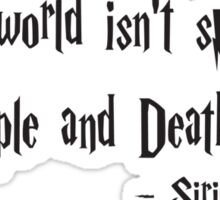 The World Isn't Split Into Good People And Death Eaters (Harry Potter Quote) Sticker
