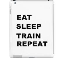 Eat, sleep, train, repeat. iPad Case/Skin
