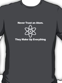 Never trust an atom... T-Shirt