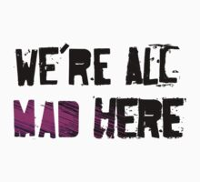 We're All Mad Here by universalfreak