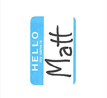 Hello My Name is Matt iPhone Case by Ryan Dell