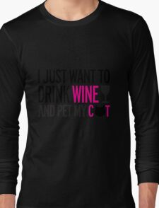 I just want to drink wine and pet my cat, cat, wine, funny Long Sleeve T-Shirt