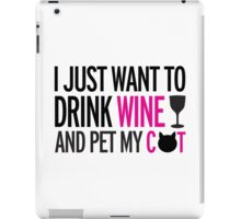 I just want to drink wine and pet my cat, cat, wine, funny iPad Case/Skin