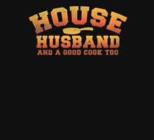 HOUSE HUSBAND (and a good cook too!) distressed version Unisex T-Shirt