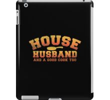 HOUSE HUSBAND (and a good cook too!) distressed version iPad Case/Skin