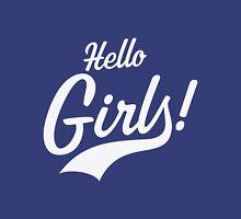Hello Girls!  Unisex T-Shirt