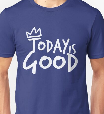 Today Is Good - (white) Unisex T-Shirt
