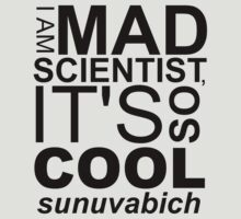I AM MAD SCIENTIST T-Shirt