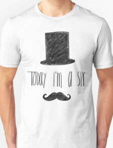 Today I'm A Sir Unisex T-Shirt