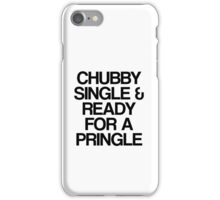 Chubby, Single & Ready for a Pringle iPhone Case/Skin