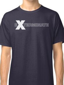 Basically, Exterminate! Classic T-Shirt