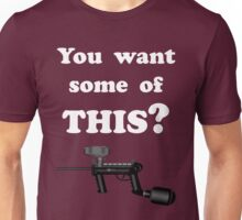 Paintball. You want some of THIS? WHI. Unisex T-Shirt