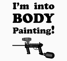 Paintball. I'm into Body Painting. BL. Unisex T-Shirt