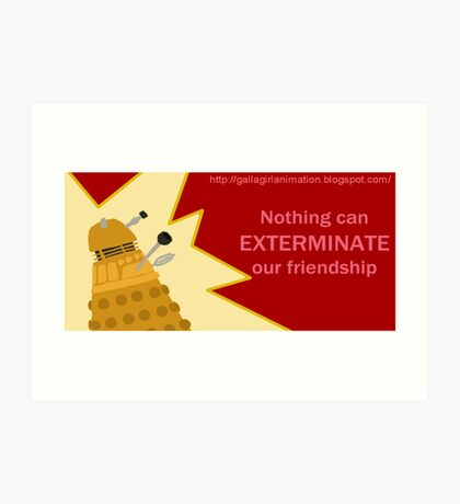 Nothing can Exterminate our Friendship Art Print