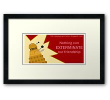 Nothing can Exterminate our Friendship Framed Print