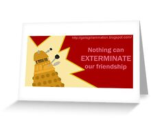 Nothing can Exterminate our Friendship Greeting Card