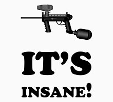 Paintball. It's Insane. BL. Unisex T-Shirt