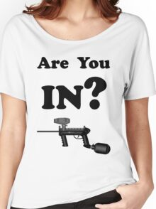 Paintball. Are You IN? BL. Women's Relaxed Fit T-Shirt