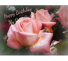 Birthday Card for Sister Photographic Print