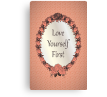 Love yourself First Quote Canvas Print