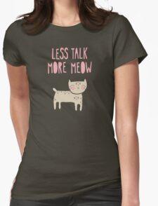 Less Talk, More Meow T-Shirt
