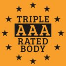 Triple AAA Rated Body  by MrFaulbaum