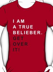 I am a true belieber Get over it T-Shirt