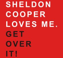Sheldon Cooper loves me Get over it by OhMyDog