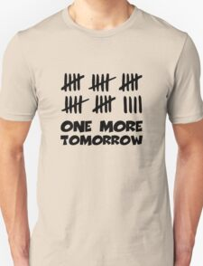 One More Tomorrow Countdown Unisex T-Shirt