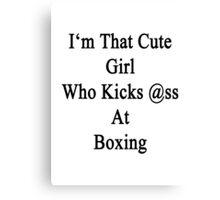 I'm That Cute Girl Who Kicks Ass At Boxing Canvas Print
