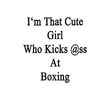 I'm That Cute Girl Who Kicks Ass At Boxing Photographic Print