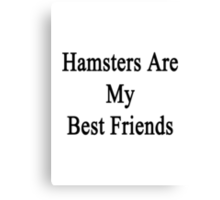 Hamsters Are My Best Friends Canvas Print