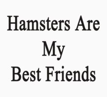 Hamsters Are My Best Friends by supernova23