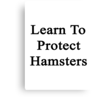 Learn To Protect Hamsters Canvas Print