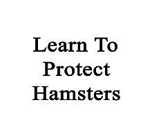 Learn To Protect Hamsters Photographic Print