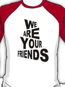 We are your friends T-Shirt