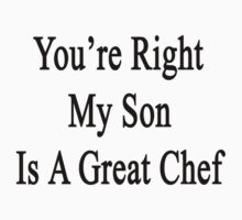 You're Right My Son Is A Great Chef  by supernova23