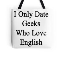 I Only Date Geeks Who Love English  Tote Bag