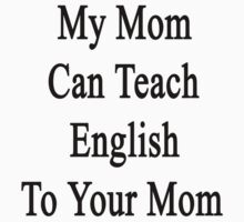 My Mom Can Teach English To Your Mom  by supernova23