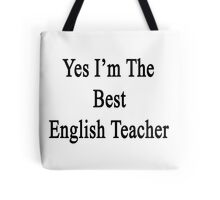Yes I'm The Best English Teacher Tote Bag
