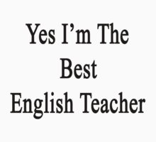 Yes I'm The Best English Teacher by supernova23