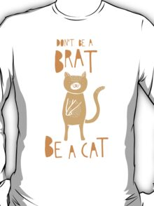 Don't be a brat, be a cat T-Shirt