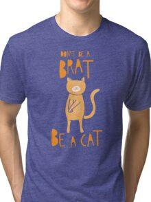 Don't be a brat, be a cat Tri-blend T-Shirt