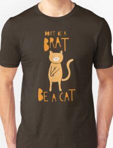 Don't be a brat, be a cat Unisex T-Shirt