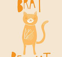 Don't be a brat, be a cat by Good Natured Beast