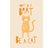 Don't be a brat, be a cat Photographic Print