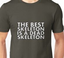 THE BEST SKELETON IS A DEAD SKELETON Unisex T-Shirt