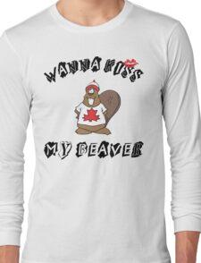 Want To Kiss My Beaver Long Sleeve T-Shirt